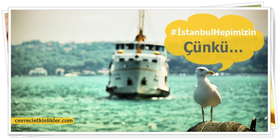 #İstanbulHepimizin Çünkü…