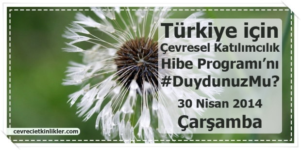 Türkiye için Çevresel Katılımcılık Hibe Programı'nı #DuydunuzMu?