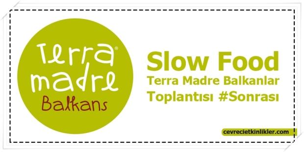 Slow Food Terra Madre Balkanlar Toplantısı #Sonrası
