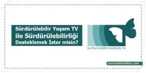 Sürdürülebilir Yaşam TV ile Sürdürülebilirliği Desteklemek İster misin?